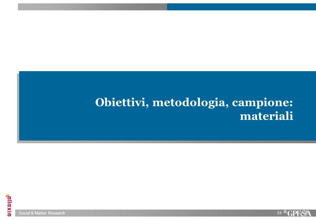 Social & Market Research51 © Obiettivi, metodologia, campione: materiali