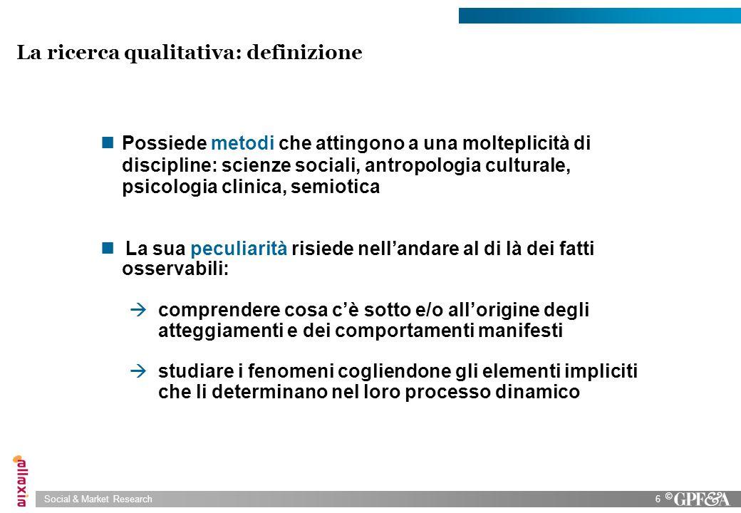 Social & Market Research6 © Possiede metodi che attingono a una molteplicità di discipline: scienze sociali, antropologia culturale, psicologia clinic