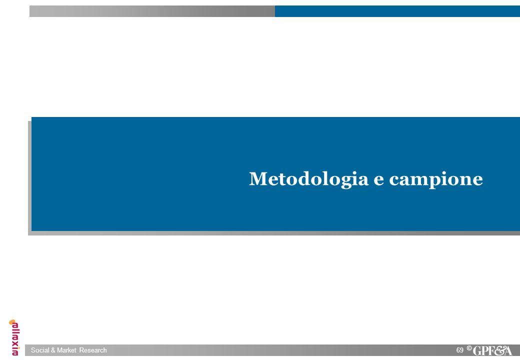 Social & Market Research69 © Metodologia e campione