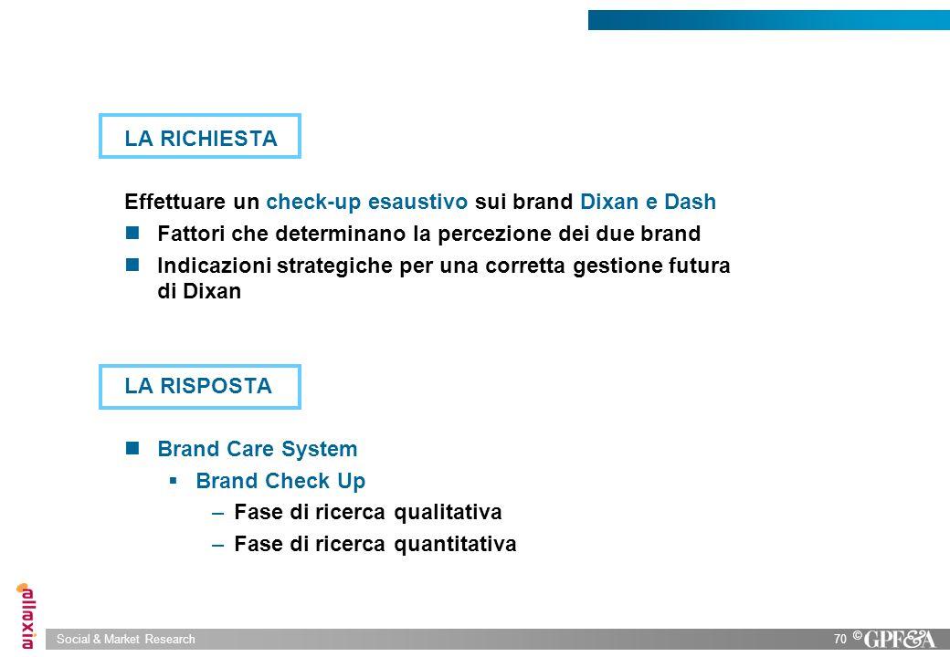 Social & Market Research70 © LA RICHIESTA Effettuare un check-up esaustivo sui brand Dixan e Dash Fattori che determinano la percezione dei due brand