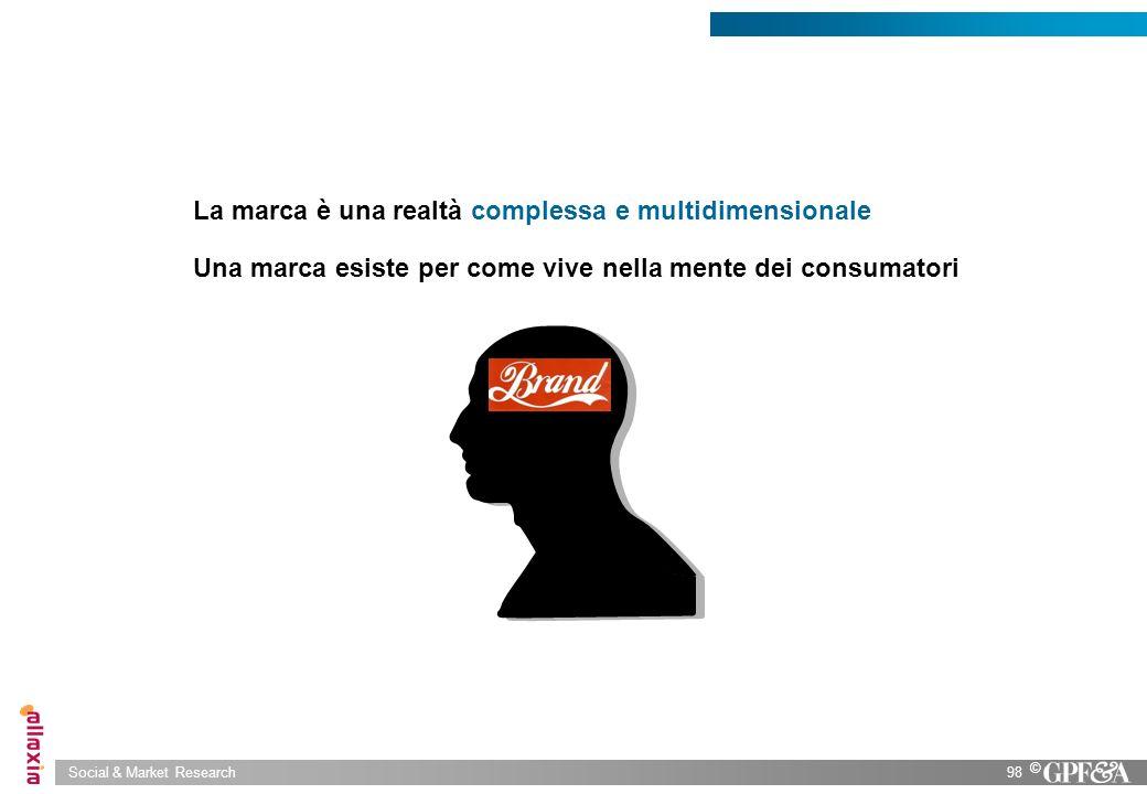 Social & Market Research98 © La marca è una realtà complessa e multidimensionale Una marca esiste per come vive nella mente dei consumatori
