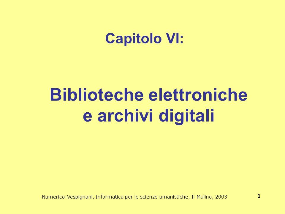 Numerico-Vespignani, Informatica per le scienze umanistiche, Il Mulino, 2003 1 Biblioteche elettroniche e archivi digitali Capitolo VI: