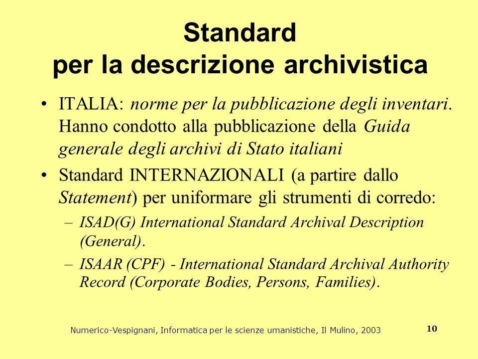 Numerico-Vespignani, Informatica per le scienze umanistiche, Il Mulino, 2003 10 Standard per la descrizione archivistica ITALIA: norme per la pubblica