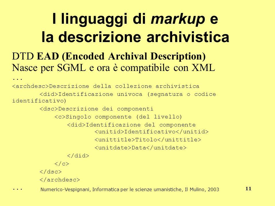 Numerico-Vespignani, Informatica per le scienze umanistiche, Il Mulino, 2003 11 I linguaggi di markup e la descrizione archivistica DTD EAD (Encoded A