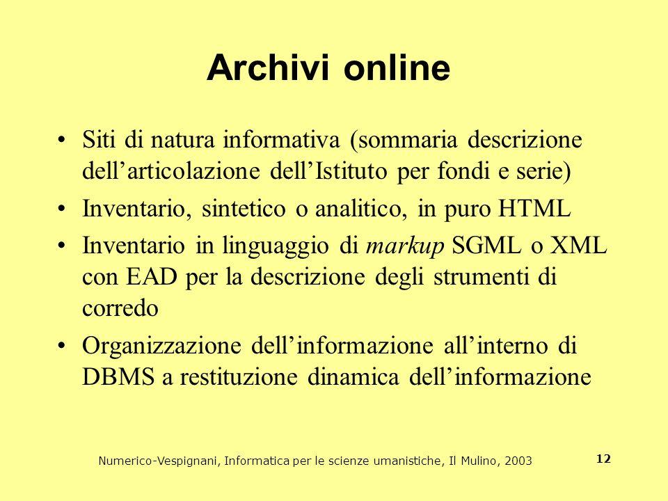 Numerico-Vespignani, Informatica per le scienze umanistiche, Il Mulino, 2003 12 Archivi online Siti di natura informativa (sommaria descrizione dellar