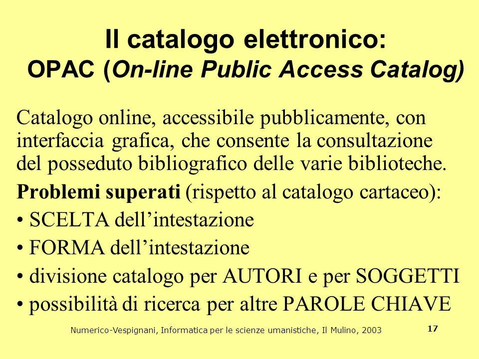 Numerico-Vespignani, Informatica per le scienze umanistiche, Il Mulino, 2003 17 Il catalogo elettronico: OPAC (On-line Public Access Catalog) Catalogo
