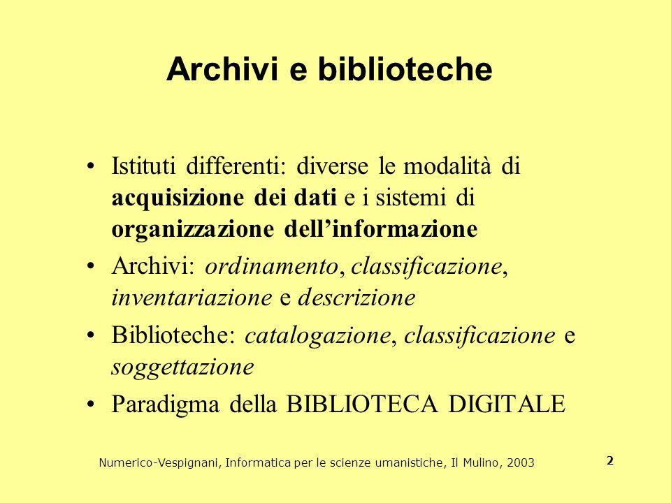 Numerico-Vespignani, Informatica per le scienze umanistiche, Il Mulino, 2003 2 Archivi e biblioteche Istituti differenti: diverse le modalità di acqui