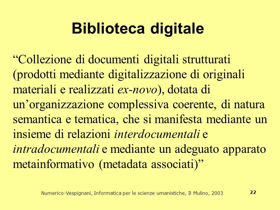 Numerico-Vespignani, Informatica per le scienze umanistiche, Il Mulino, 2003 22 Biblioteca digitale Collezione di documenti digitali strutturati (prod