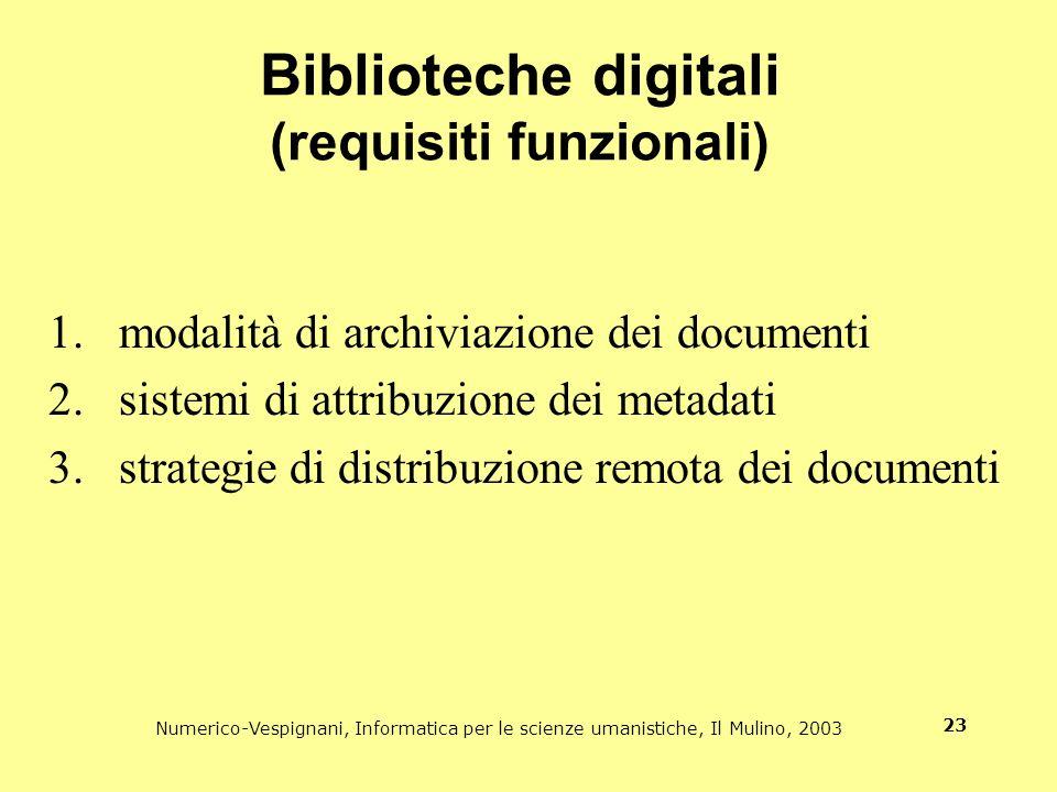 Numerico-Vespignani, Informatica per le scienze umanistiche, Il Mulino, 2003 23 Biblioteche digitali (requisiti funzionali) 1.modalità di archiviazion