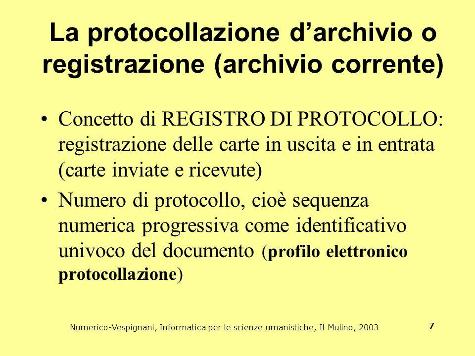 Numerico-Vespignani, Informatica per le scienze umanistiche, Il Mulino, 2003 7 La protocollazione darchivio o registrazione (archivio corrente) Concet