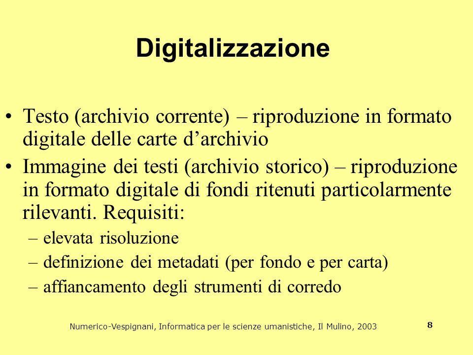 Numerico-Vespignani, Informatica per le scienze umanistiche, Il Mulino, 2003 8 Digitalizzazione Testo (archivio corrente) – riproduzione in formato di
