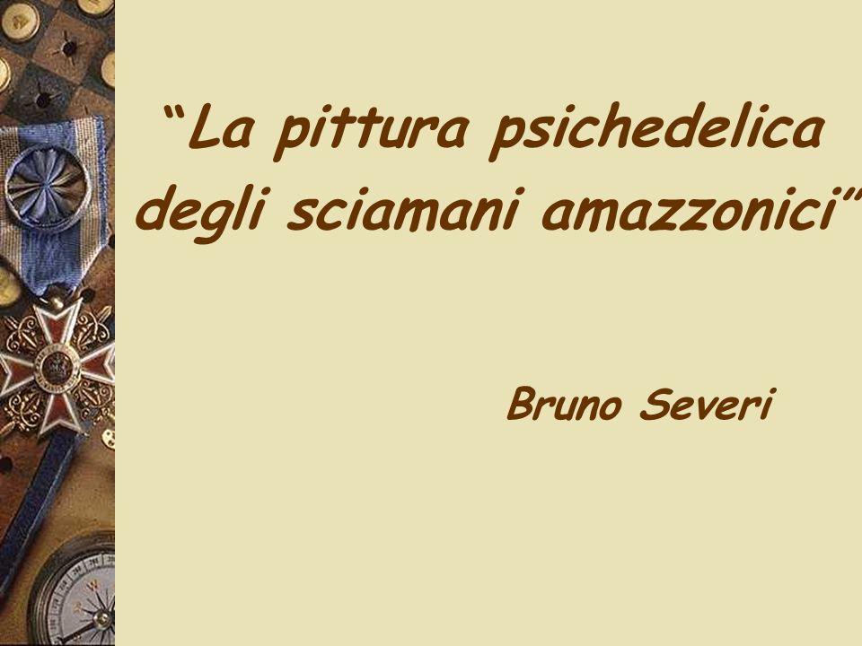 La pittura psichedelica degli sciamani amazzonici Bruno Severi