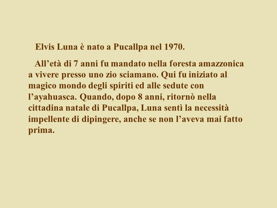 Elvis Luna è nato a Pucallpa nel 1970. Alletà di 7 anni fu mandato nella foresta amazzonica a vivere presso uno zio sciamano. Qui fu iniziato al magic