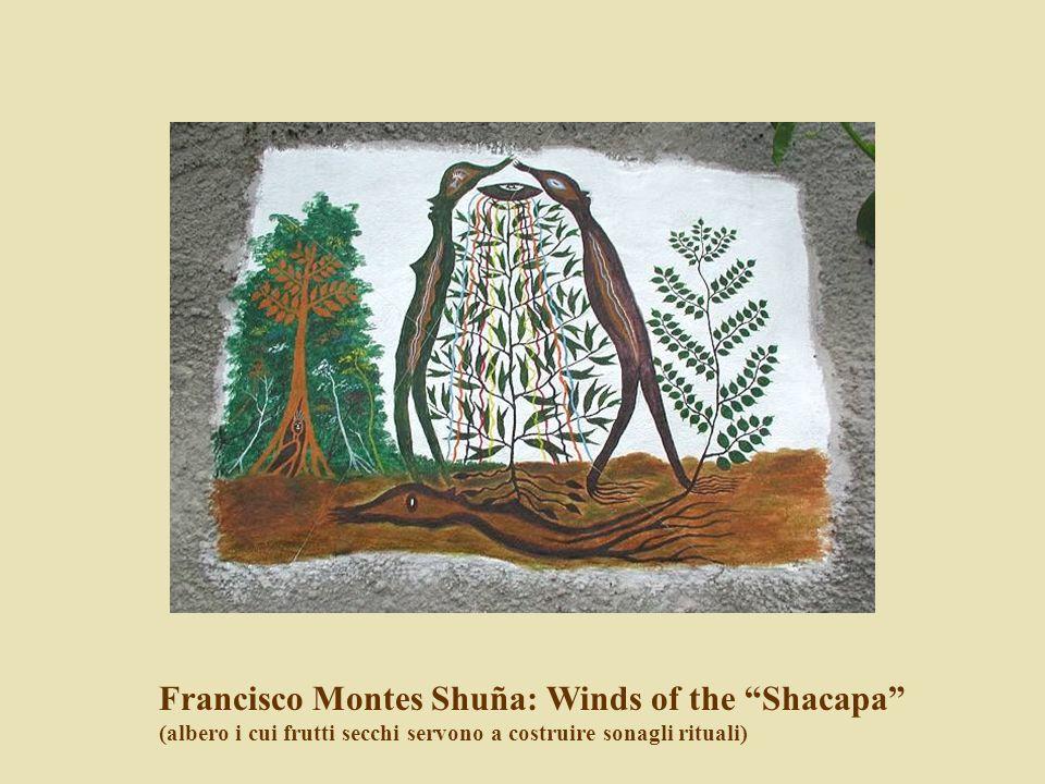 Francisco Montes Shuña: Winds of the Shacapa (albero i cui frutti secchi servono a costruire sonagli rituali)