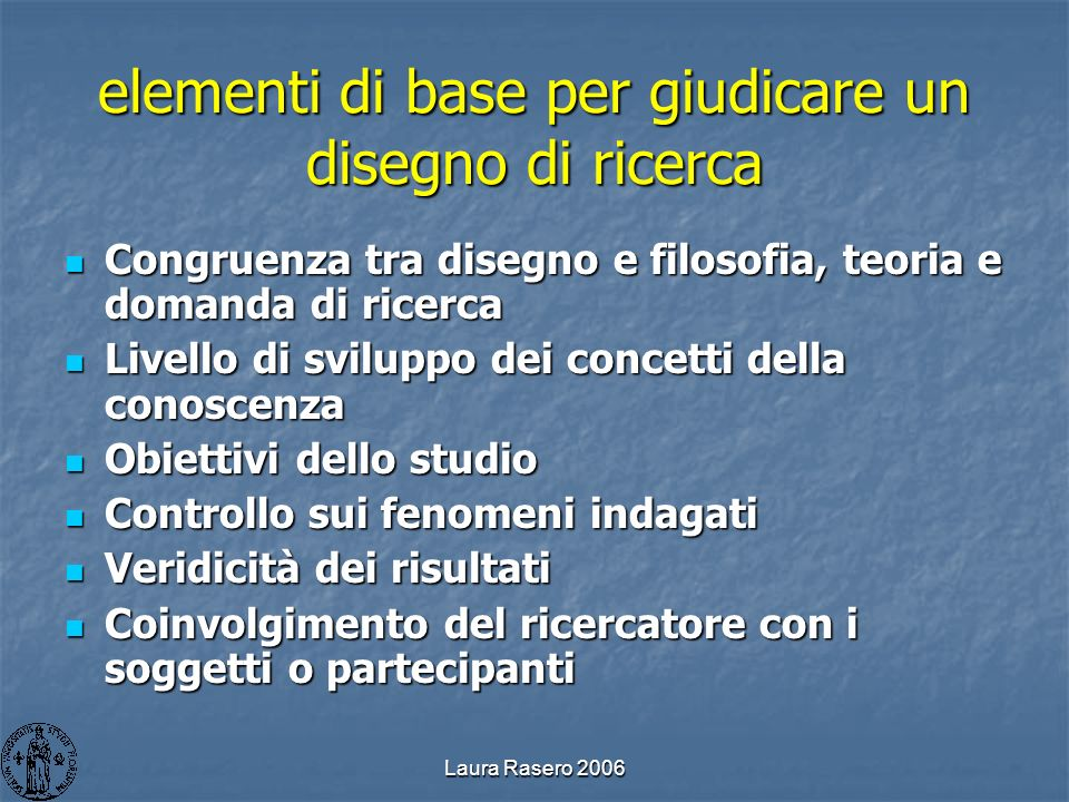 Laura Rasero 2006 elementi di base per giudicare un disegno di ricerca Congruenza tra disegno e filosofia, teoria e domanda di ricerca Congruenza tra