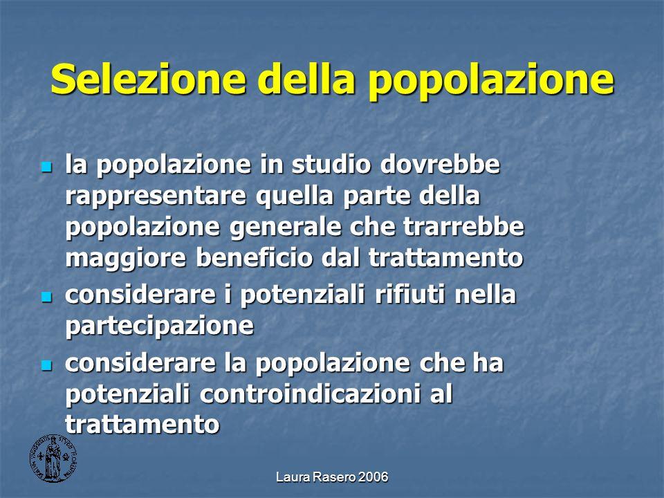 Laura Rasero 2006 Selezione della popolazione la popolazione in studio dovrebbe rappresentare quella parte della popolazione generale che trarrebbe ma