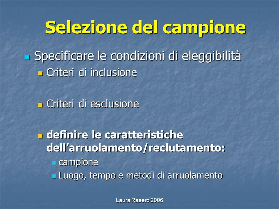Laura Rasero 2006 Selezione del campione Specificare le condizioni di eleggibilità Specificare le condizioni di eleggibilità Criteri di inclusione Cri