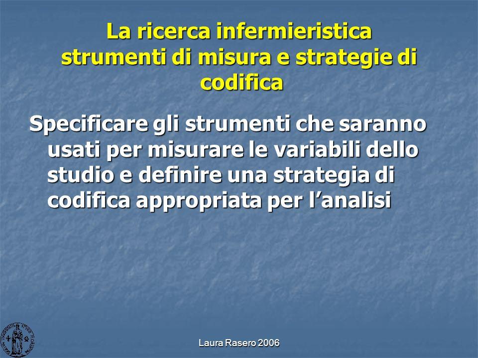 Laura Rasero 2006 La ricerca infermieristica strumenti di misura e strategie di codifica Specificare gli strumenti che saranno usati per misurare le v