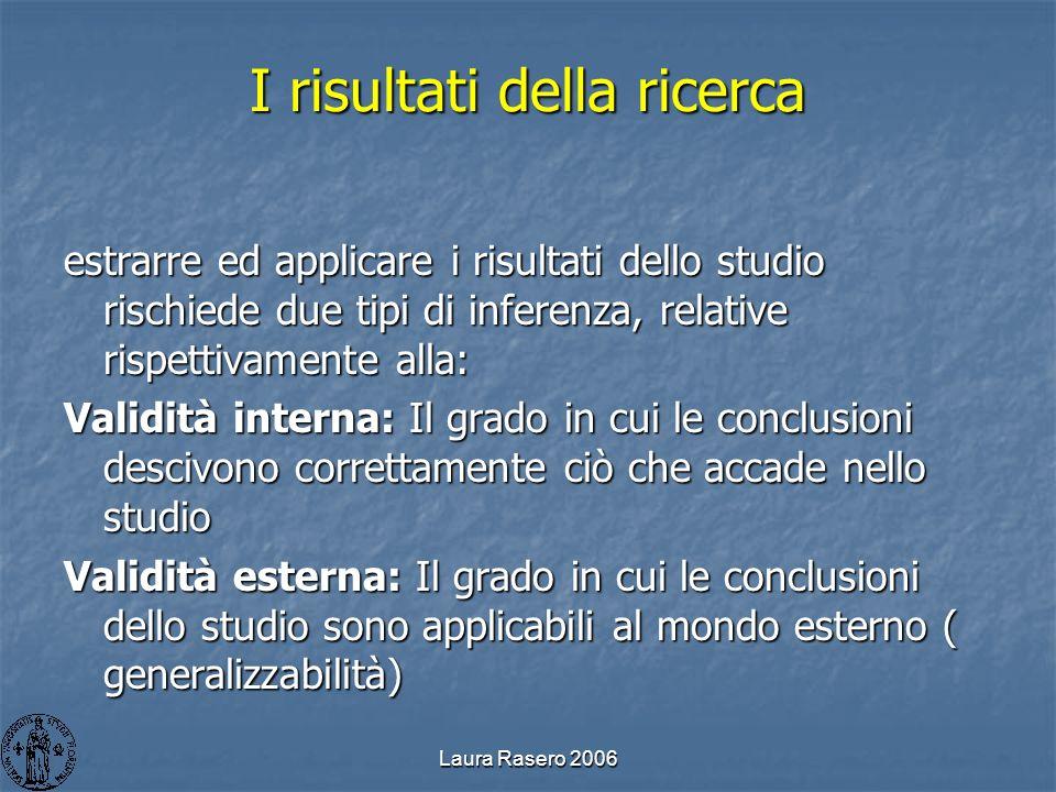 Laura Rasero 2006 I risultati della ricerca estrarre ed applicare i risultati dello studio rischiede due tipi di inferenza, relative rispettivamente a