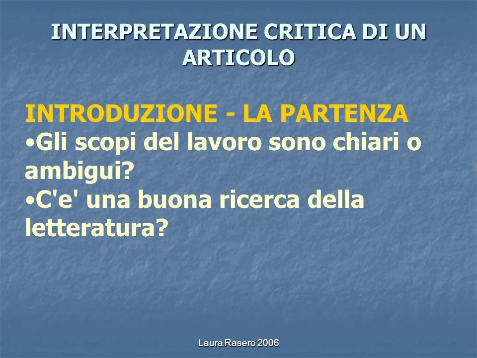 Laura Rasero 2006 INTERPRETAZIONE CRITICA DI UN ARTICOLO INTRODUZIONE - LA PARTENZA Gli scopi del lavoro sono chiari o ambigui? C'e' una buona ricerca