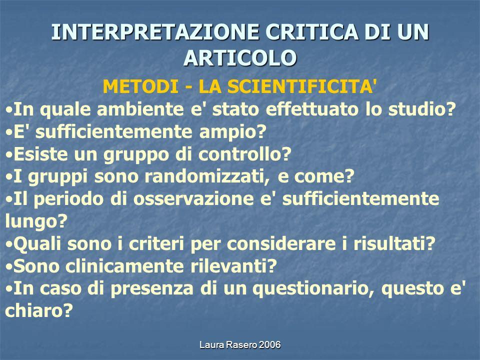 Laura Rasero 2006 INTERPRETAZIONE CRITICA DI UN ARTICOLO METODI - LA SCIENTIFICITA' In quale ambiente e' stato effettuato lo studio? E' sufficientemen