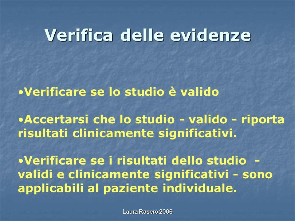 Laura Rasero 2006 Verifica delle evidenze Verificare se lo studio è valido Accertarsi che lo studio - valido - riporta risultati clinicamente signific