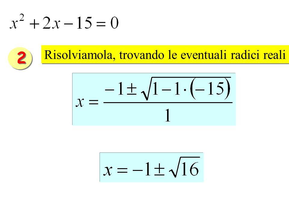 Risolviamola, trovando le eventuali radici reali Risolviamola, trovando le eventuali radici reali 2 2