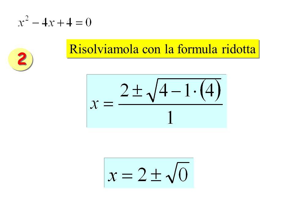 Risolviamola con la formula ridotta 2 2