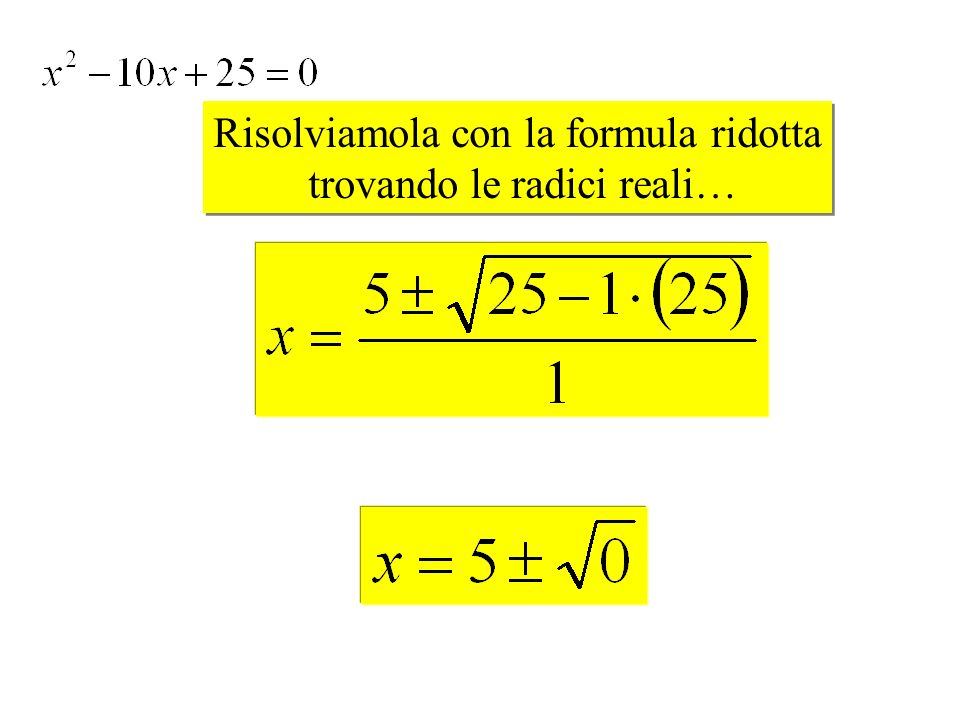 Risolviamola con la formula ridotta trovando le radici reali… Risolviamola con la formula ridotta trovando le radici reali…