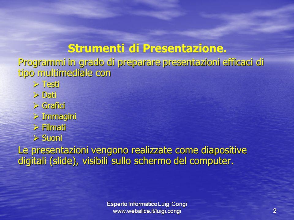 Esperto Informatico Luigi Congi www.webalice.it/luigi.congi2 Strumenti di Presentazione.