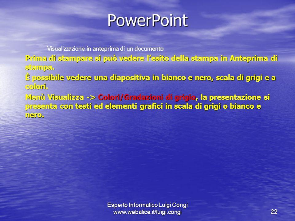 Esperto Informatico Luigi Congi www.webalice.it/luigi.congi22 PowerPoint Visualizzazione in anteprima di un documento Prima di stampare si può vedere lesito della stampa in Anteprima di stampa.