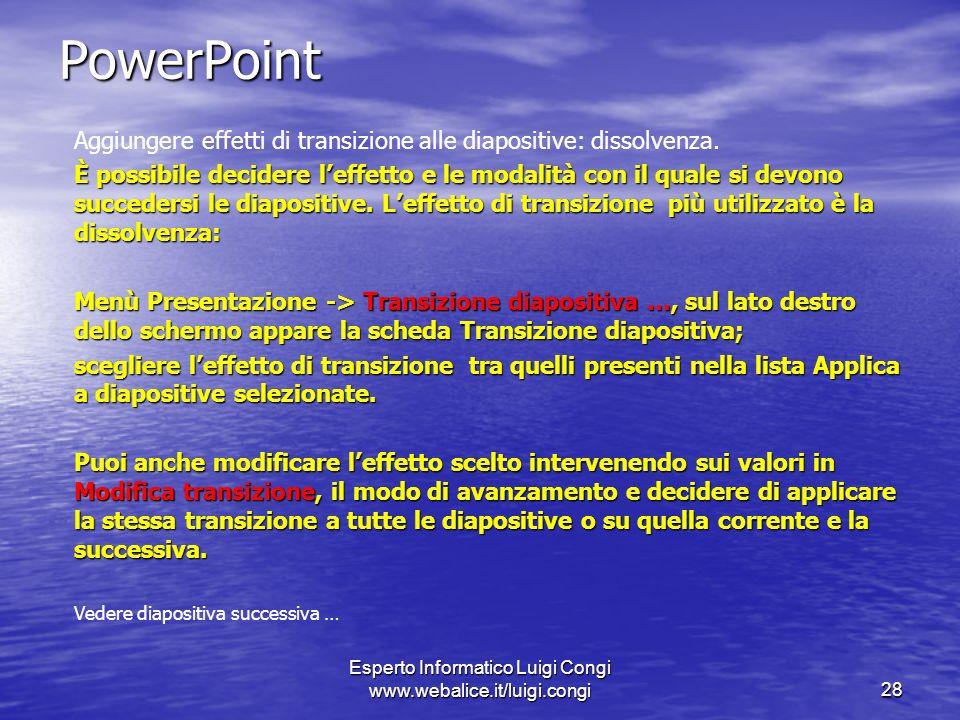 Esperto Informatico Luigi Congi www.webalice.it/luigi.congi28 PowerPoint Aggiungere effetti di transizione alle diapositive: dissolvenza.