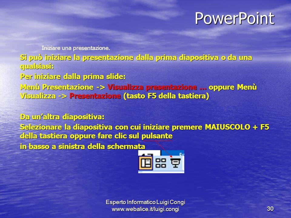 Esperto Informatico Luigi Congi www.webalice.it/luigi.congi30 PowerPoint Iniziare una presentazione.