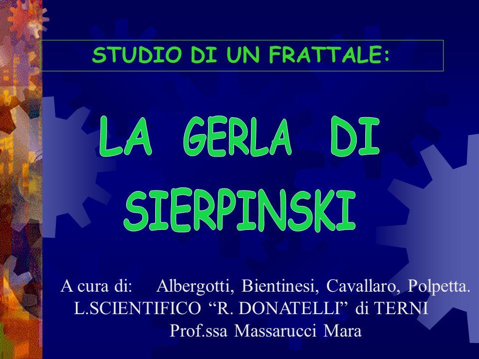 STUDIO DI UN FRATTALE: A cura di: Albergotti, Bientinesi, Cavallaro, Polpetta. L.SCIENTIFICO R. DONATELLI di TERNI Prof.ssa Massarucci Mara