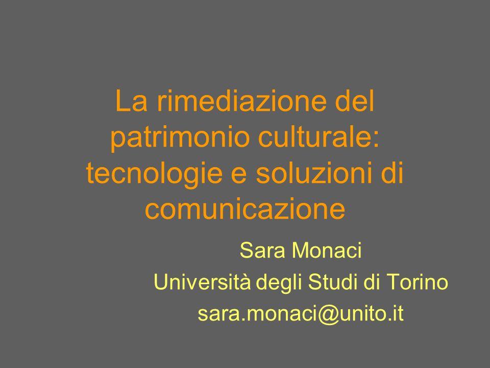 La rimediazione del patrimonio culturale: tecnologie e soluzioni di comunicazione Sara Monaci Università degli Studi di Torino sara.monaci@unito.it