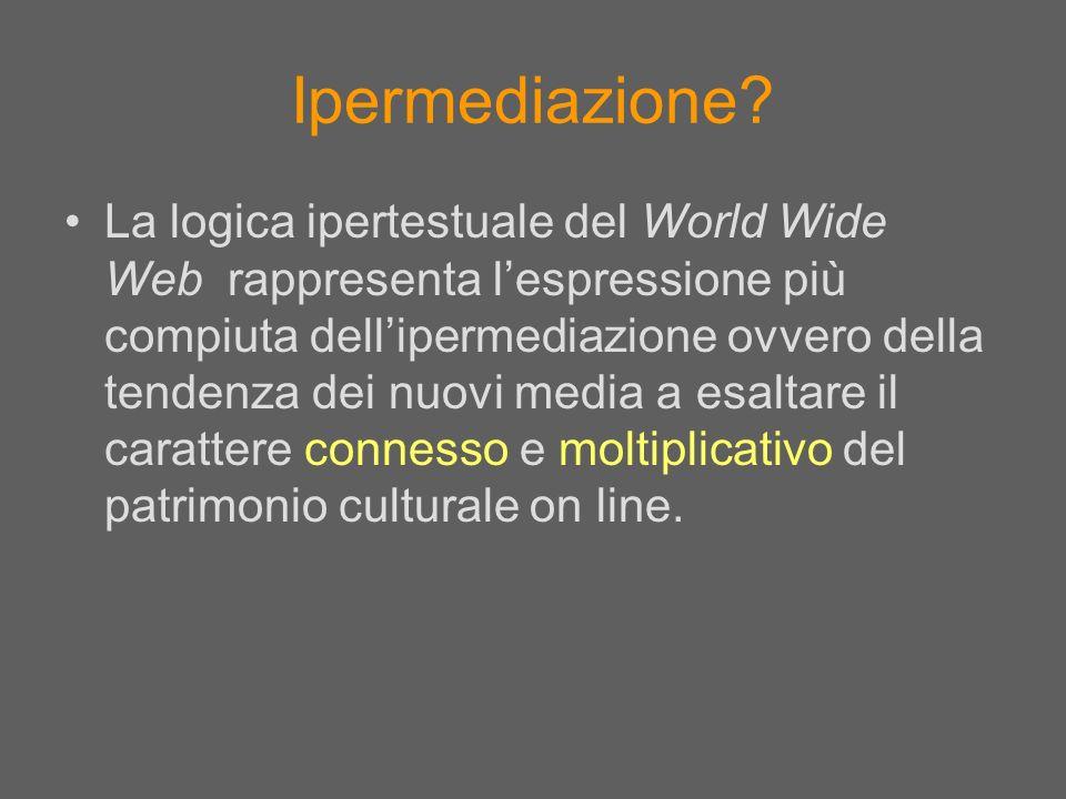 Ipermediazione? La logica ipertestuale del World Wide Web rappresenta lespressione più compiuta dellipermediazione ovvero della tendenza dei nuovi med