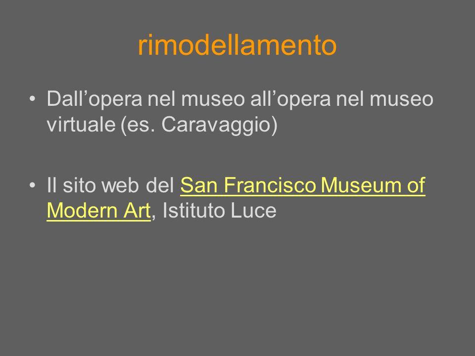 rimodellamento Dallopera nel museo allopera nel museo virtuale (es. Caravaggio) Il sito web del San Francisco Museum of Modern Art, Istituto LuceSan F