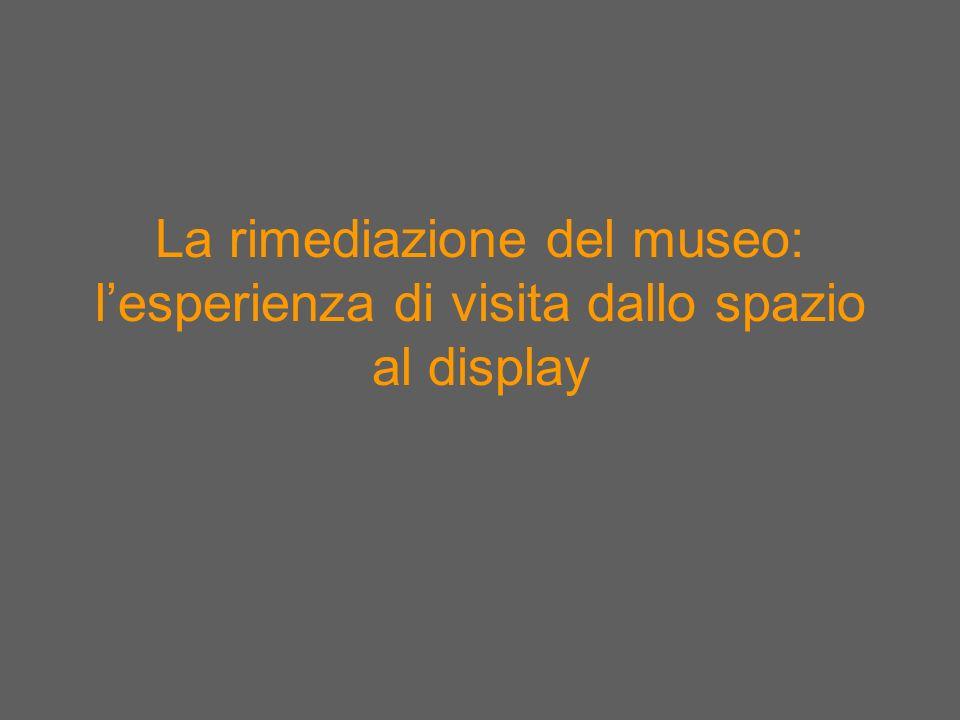 La rimediazione del museo: lesperienza di visita dallo spazio al display