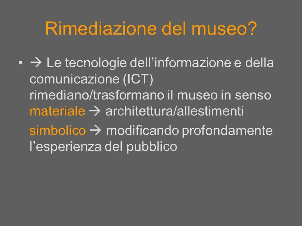 Rimediazione del museo? Le tecnologie dellinformazione e della comunicazione (ICT) rimediano/trasformano il museo in senso materiale architettura/alle