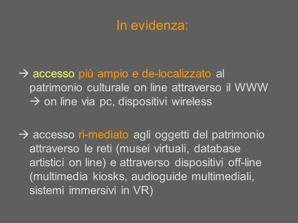 accesso più ampio e de-localizzato al patrimonio culturale on line attraverso il WWW on line via pc, dispositivi wireless accesso ri-mediato agli ogge