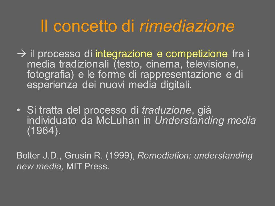 Il concetto di rimediazione il processo di integrazione e competizione fra i media tradizionali (testo, cinema, televisione, fotografia) e le forme di