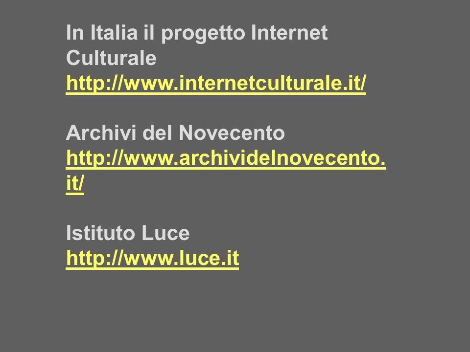 In Italia il progetto Internet Culturale http://www.internetculturale.it/ Archivi del Novecento http://www.archividelnovecento. it/ Istituto Luce http