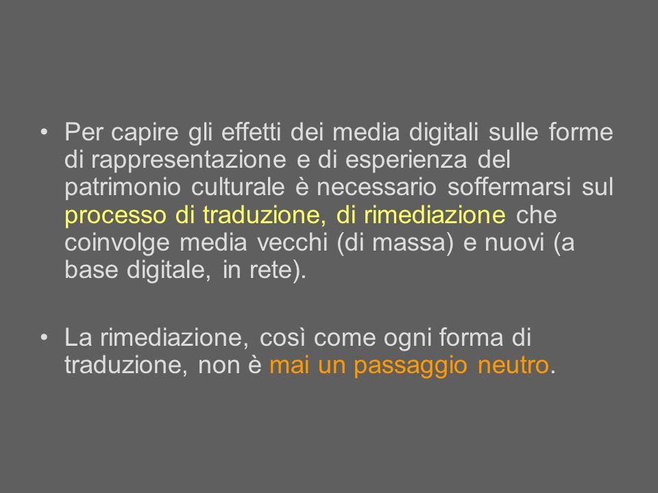 Per capire gli effetti dei media digitali sulle forme di rappresentazione e di esperienza del patrimonio culturale è necessario soffermarsi sul proces