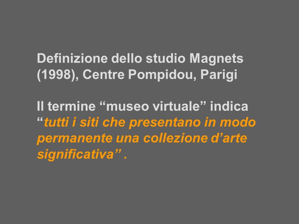 Definizione dello studio Magnets (1998), Centre Pompidou, Parigi Il termine museo virtuale indicatutti i siti che presentano in modo permanente una co