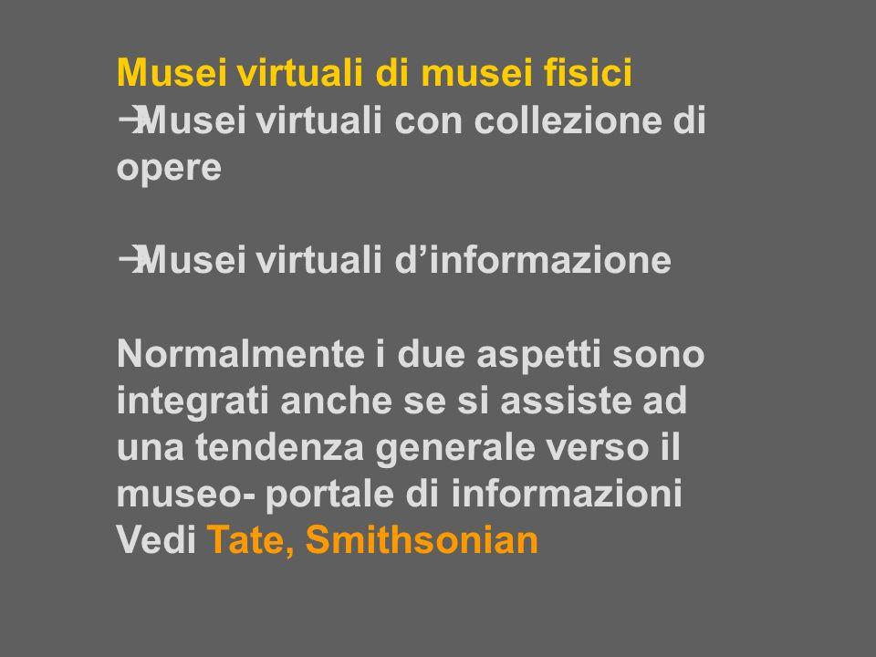 Musei virtuali di musei fisici Musei virtuali con collezione di opere Musei virtuali dinformazione Normalmente i due aspetti sono integrati anche se s