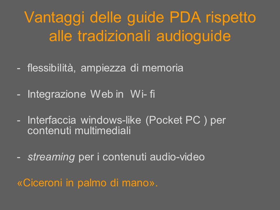 Vantaggi delle guide PDA rispetto alle tradizionali audioguide -flessibilità, ampiezza di memoria -Integrazione Web in Wi- fi -Interfaccia windows-lik