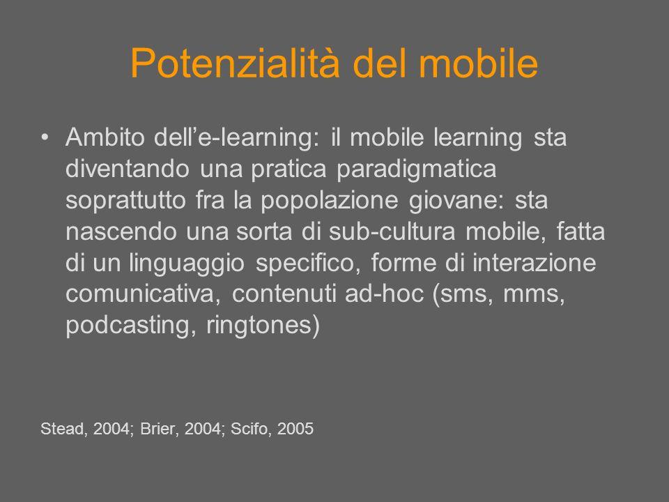 Potenzialità del mobile Ambito delle-learning: il mobile learning sta diventando una pratica paradigmatica soprattutto fra la popolazione giovane: sta