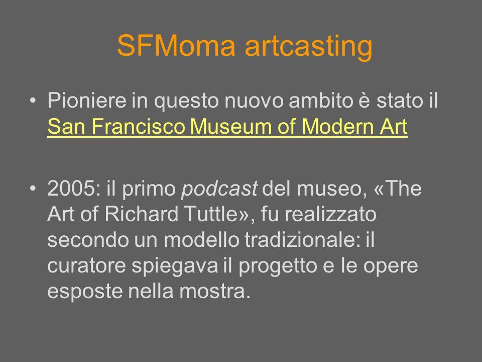 SFMoma artcasting Pioniere in questo nuovo ambito è stato il San Francisco Museum of Modern Art San Francisco Museum of Modern Art 2005: il primo podc