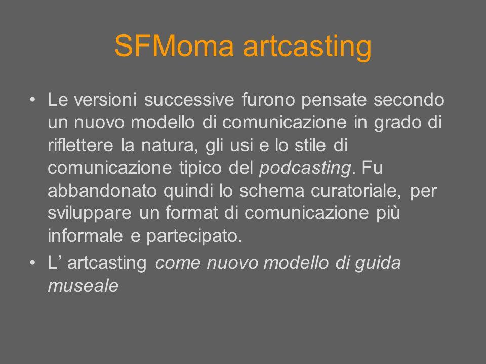 SFMoma artcasting Le versioni successive furono pensate secondo un nuovo modello di comunicazione in grado di riflettere la natura, gli usi e lo stile