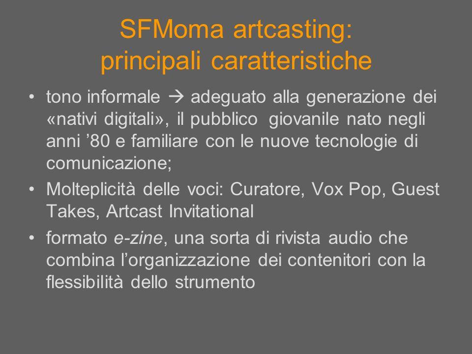 SFMoma artcasting: principali caratteristiche tono informale adeguato alla generazione dei «nativi digitali», il pubblico giovanile nato negli anni 80